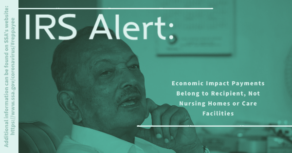 IRS Alert: Economic Impact Payments Belong to Recipient, Not Nursing Homes or Care Facilities