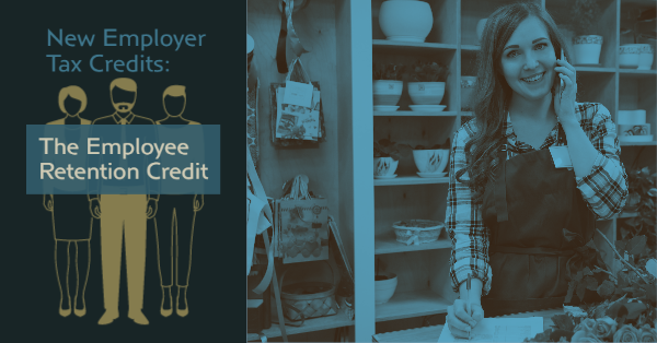 New Employer Tax Credits: The Employee Retention Credit