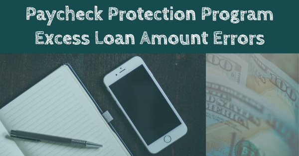 Paycheck Protection Program Excess Loan Amount Errors