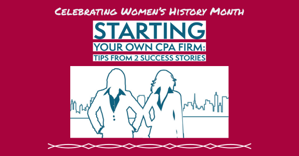 Starting your own CPA Firm: Tips from 2 Success Stories