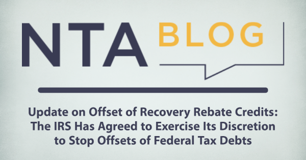 NTA Blog: Update on Offset of Recovery Rebate Credits: The IRS Has Agreed to Exercise Its Discretion to Stop Offsets of Federal Tax Debts