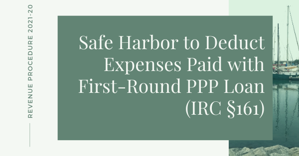 Safe Harbor to Deduct Expenses Paid with First-Round PPP Loan (IRC §161)