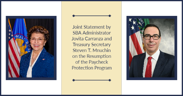 Joint Statement by SBA Administrator Jovita Carranza and Treasury Secretary Steven T. Mnuchin on the Resumption of the Paycheck Protection Program