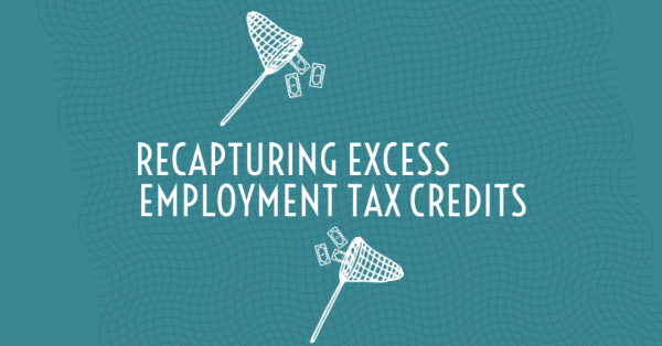 Recapturing Excess Employment Tax Credits