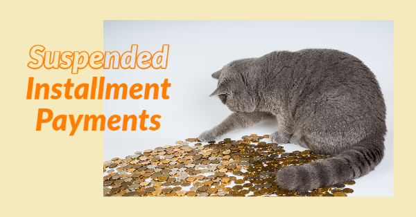 Suspended Installment Payments