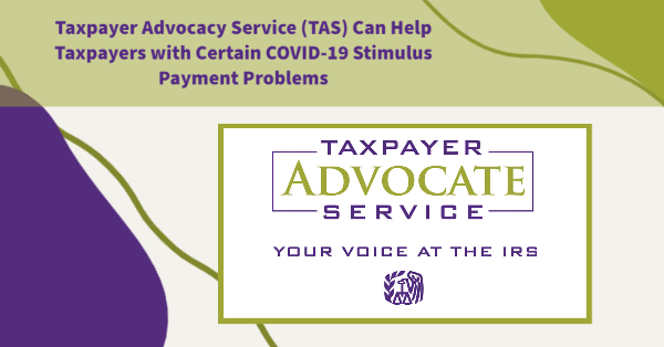 Taxpayer Advocacy Service (TAS) Can Help Taxpayers with Certain COVID-19 Stimulus Payment Problems