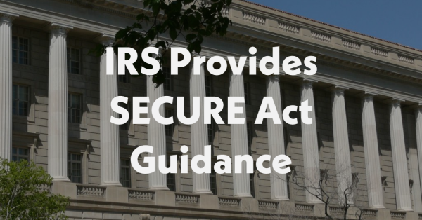 IRS Provides SECURE Act Guidance