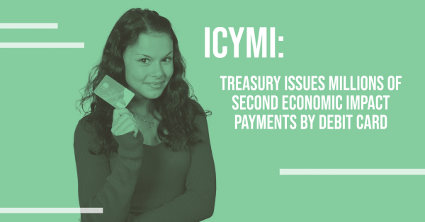 ICYMI: Treasury Issues Millions of Second Economic Impact Payments by Debit Card