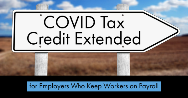 COVID Tax Credit Extended for Employers Who Keep Workers on Payroll