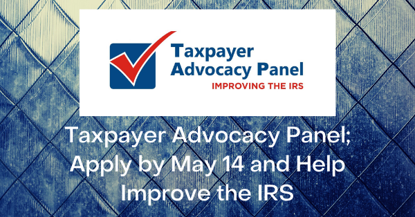 Taxpayer Advocacy Panel; Apply by May 14 and Help Improve the IRS